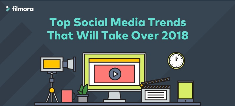 Social Media Trends That Will Take Over 2018